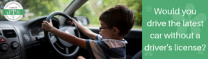 Would you drive the latest car without a driver's license?